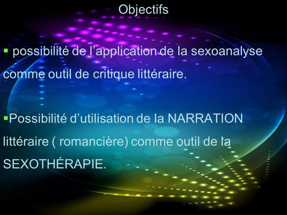 Objectifs possibilité de lapplication de la sexoanalyse comme outil de critique littéraire. Possibilité dutilisation de la NARRATION littéraire ( roma