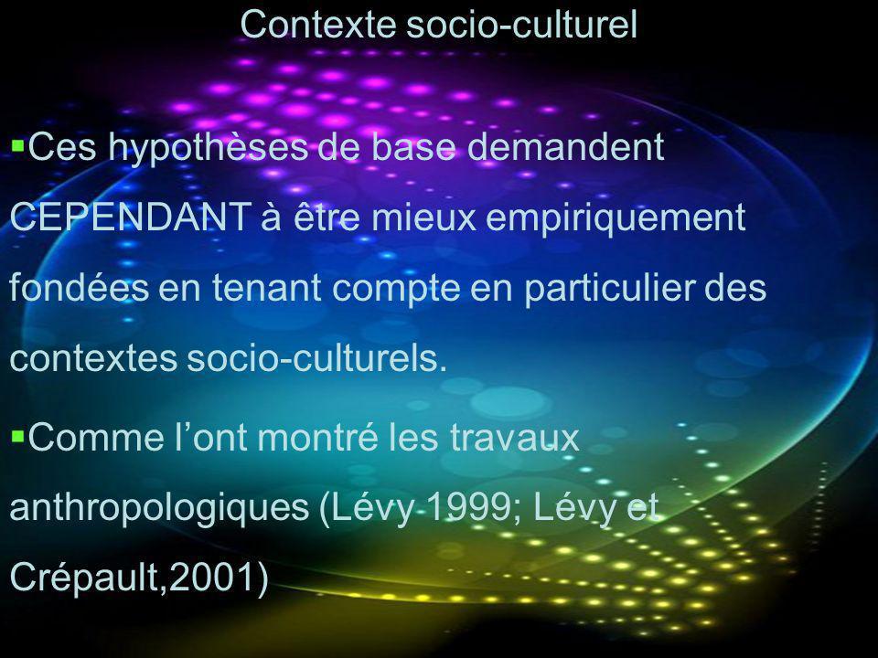 Contexte socio-culturel Ces hypothèses de base demandent CEPENDANT à être mieux empiriquement fondées en tenant compte en particulier des contextes so