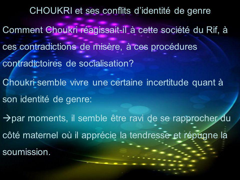 CHOUKRI et ses conflits didentité de genre Comment Choukri réagissait-il à cette société du Rif, à ces contradictions de misère, à ces procédures cont