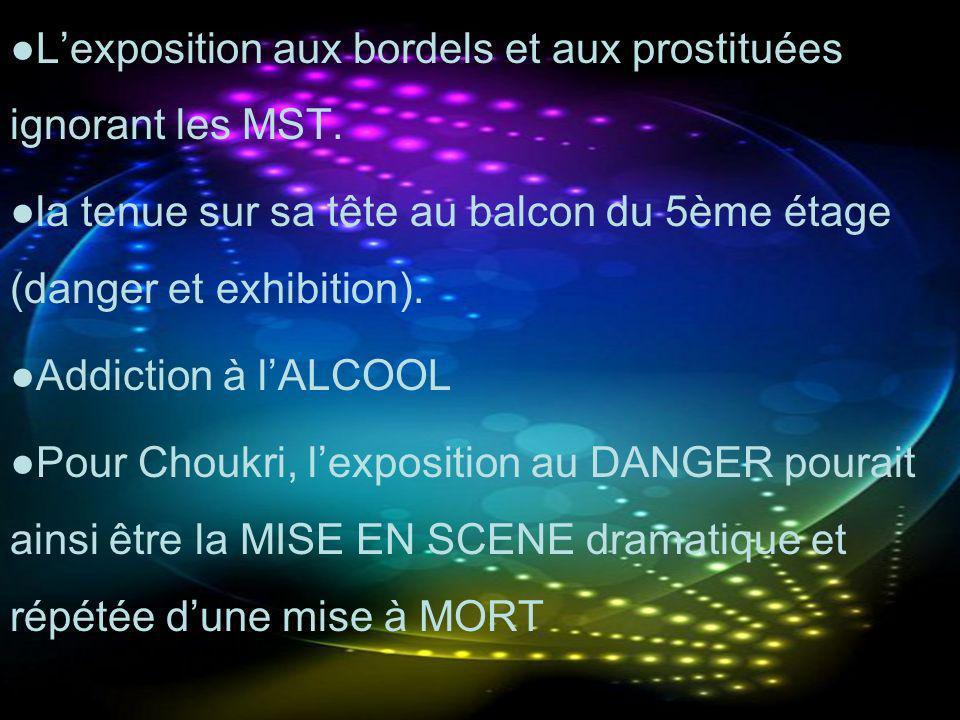 Lexposition aux bordels et aux prostituées ignorant les MST. la tenue sur sa tête au balcon du 5ème étage (danger et exhibition). Addiction à lALCOOL