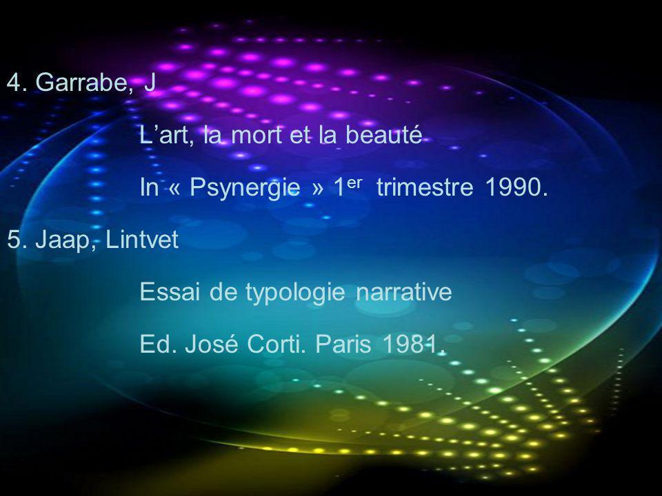 4. Garrabe, J Lart, la mort et la beauté In « Psynergie » 1 er trimestre 1990. 5. Jaap, Lintvet Essai de typologie narrative Ed. José Corti. Paris 198