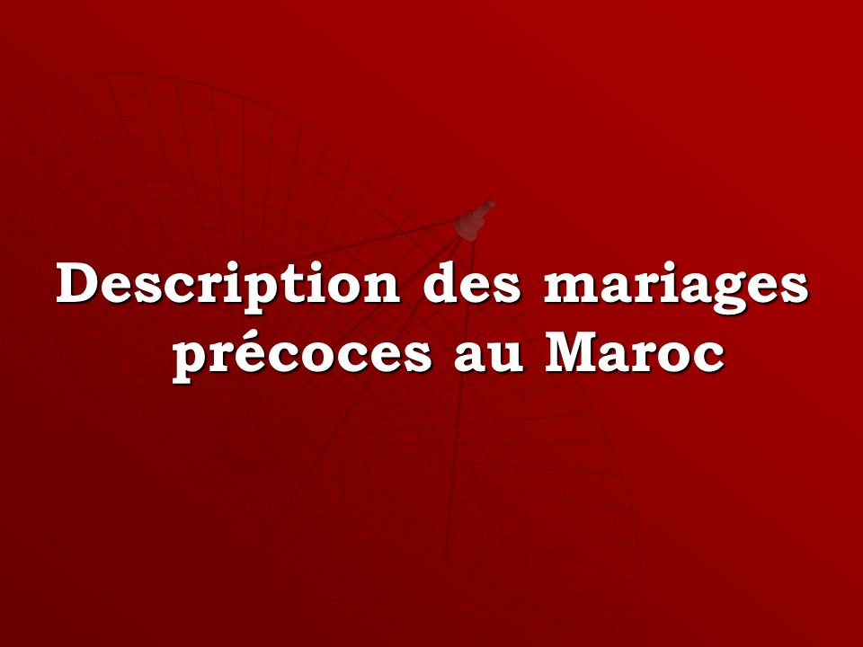 Description des mariages précoces au Maroc
