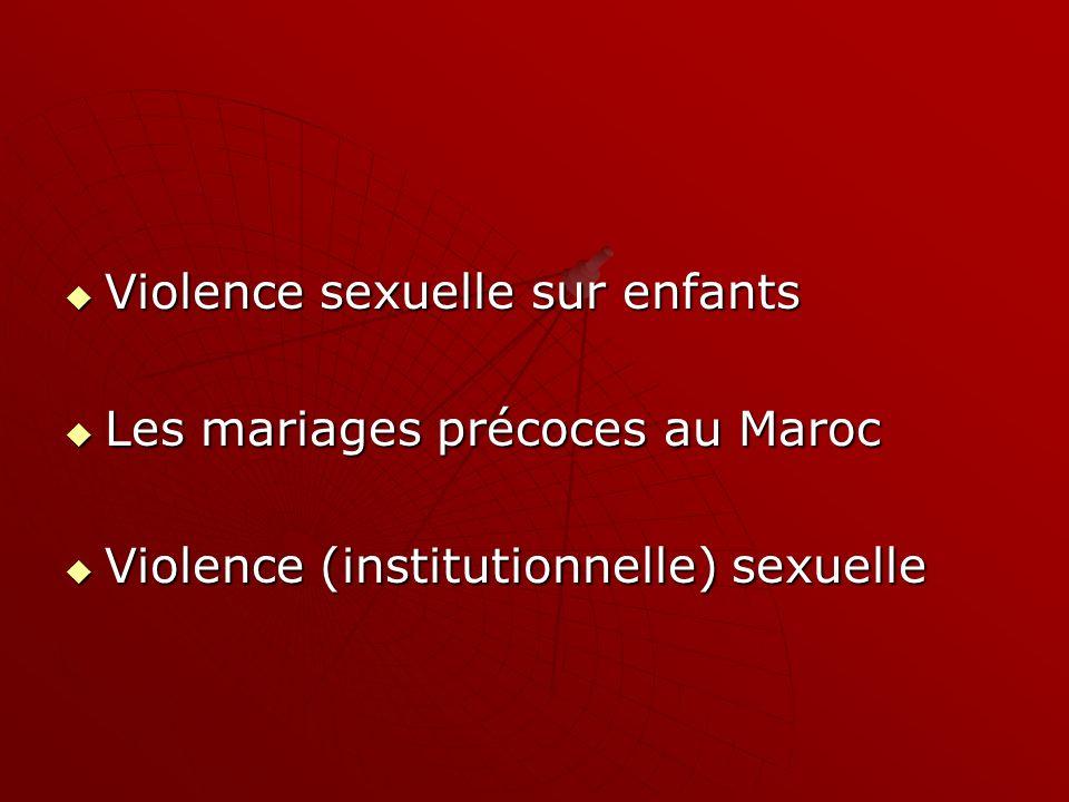 Violence sexuelle sur enfants Violence sexuelle sur enfants Les mariages précoces au Maroc Les mariages précoces au Maroc Violence (institutionnelle)