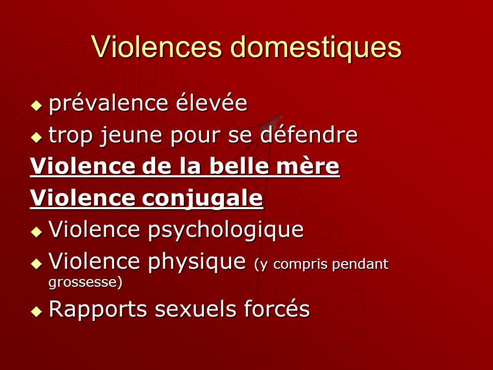 Violences domestiques prévalence élevée prévalence élevée trop jeune pour se défendre trop jeune pour se défendre Violence de la belle mère Violence c