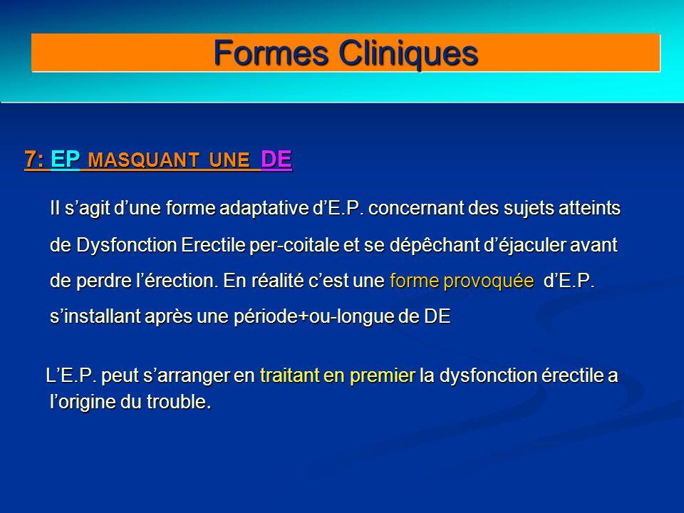 7: EP MASQUANT UNE DE Il sagit dune forme adaptative dE.P. concernant des sujets atteints de Dysfonction Erectile per-coitale et se dépêchant déjacule