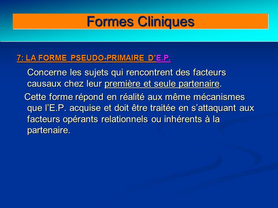 7: LA FORME PSEUDO-PRIMAIRE DE.P. Concerne les sujets qui rencontrent des facteurs causaux chez leur première et seule partenaire. Cette forme répond