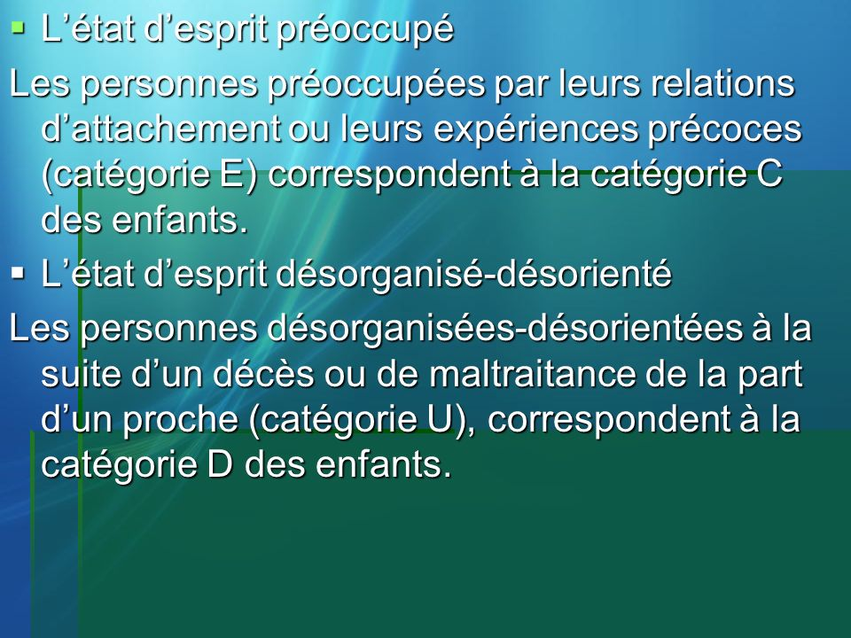 Létat desprit préoccupé Létat desprit préoccupé Les personnes préoccupées par leurs relations dattachement ou leurs expériences précoces (catégorie E)