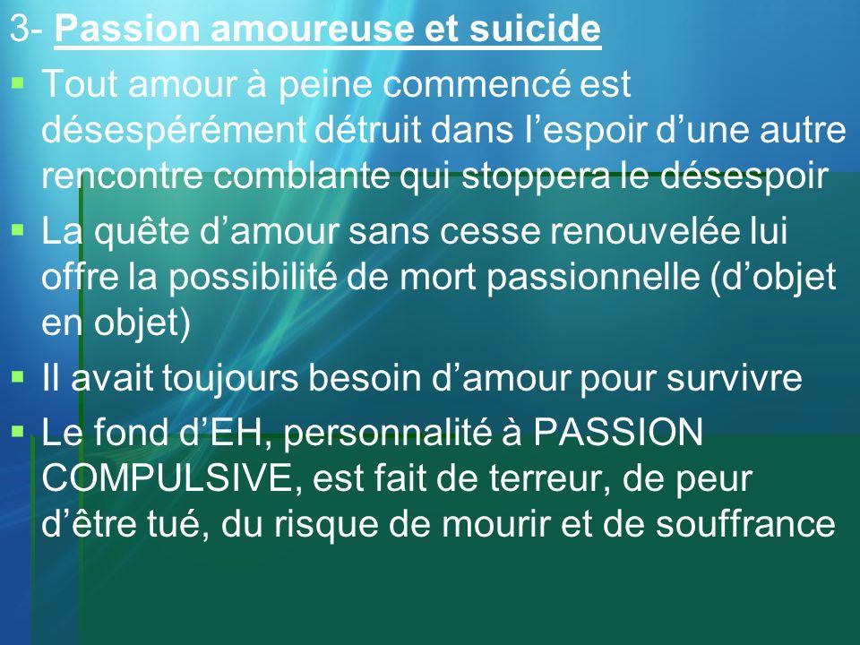3- Passion amoureuse et suicide Tout amour à peine commencé est désespérément détruit dans lespoir dune autre rencontre comblante qui stoppera le dése