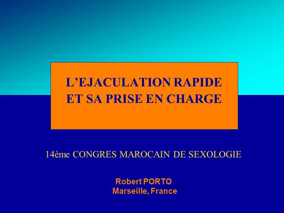 & Montpellier LEJACULATION RAPIDE ET SA PRISE EN CHARGE 14ème CONGRES MAROCAIN DE SEXOLOGIE Robert PORTO ( Marseille, France