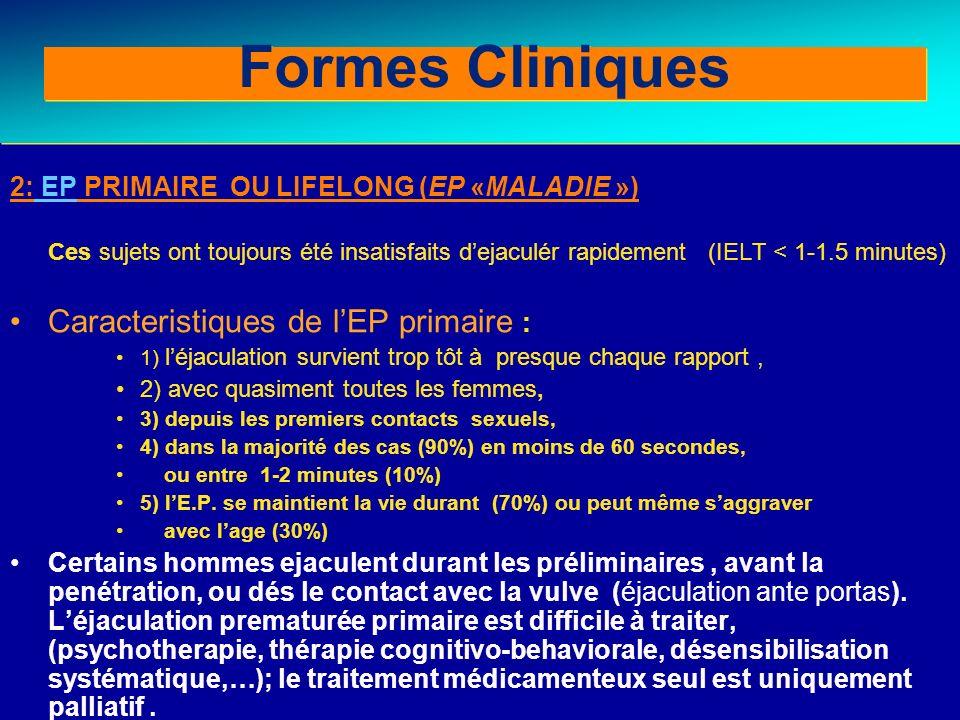 Behavioral therapy for PE 2: EP PRIMAIRE OU LIFELONG (EP «MALADIE ») Ces sujets ont toujours été insatisfaits dejaculér rapidement (IELT < 1-1.5 minut
