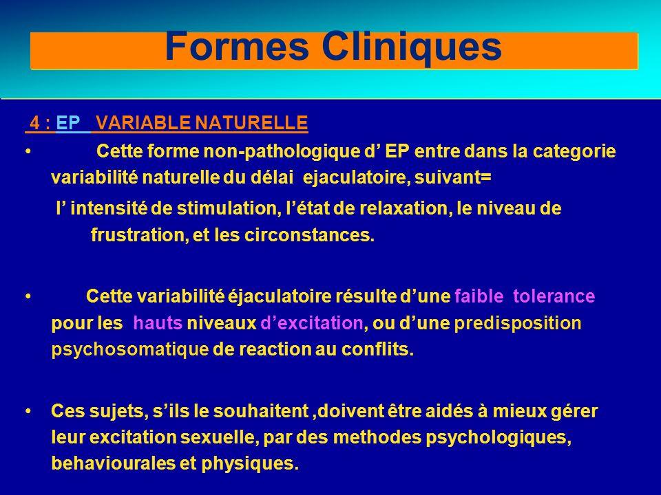 Clinical forms (II) 4 : EP VARIABLE NATURELLE Cette forme non-pathologique d EP entre dans la categorie variabilité naturelle du délai ejaculatoire, s
