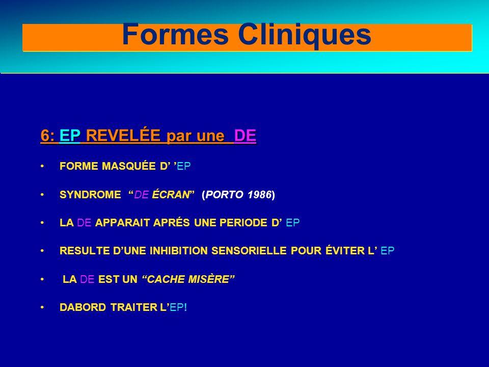 Clinical forms (III) 6: EP REVELÉE par une DE FORME MASQUÉE D EP SYNDROME DE ÉCRAN (PORTO 1986) LA DE APPARAIT APRÉS UNE PERIODE D EP RESULTE DUNE INH