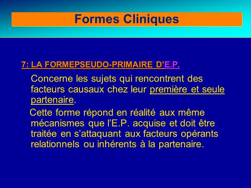 7: LA FORMEPSEUDO-PRIMAIRE DE.P. Concerne les sujets qui rencontrent des facteurs causaux chez leur première et seule partenaire. Cette forme répond e