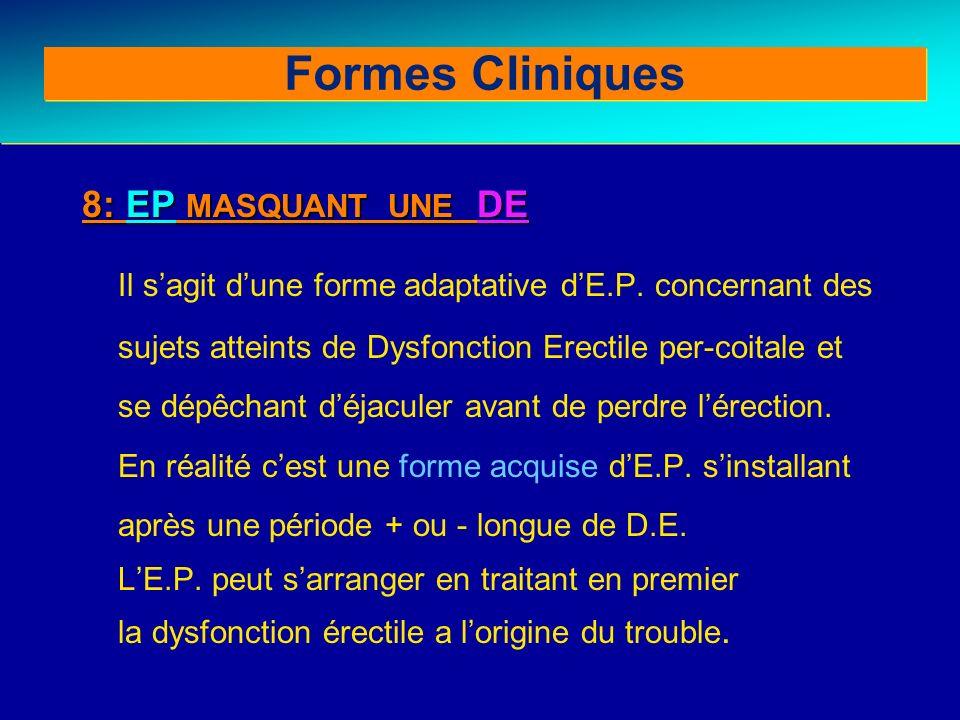8: EP MASQUANT UNE DE Il sagit dune forme adaptative dE.P. concernant des sujets atteints de Dysfonction Erectile per-coitale et se dépêchant déjacule