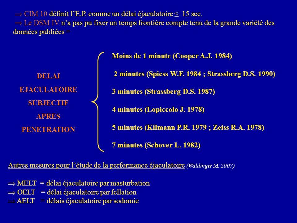 CIM 10 définit lE.P. comme un délai éjaculatoire 15 sec. Le DSM IV na pas pu fixer un temps frontière compte tenu de la grande variété des données pub