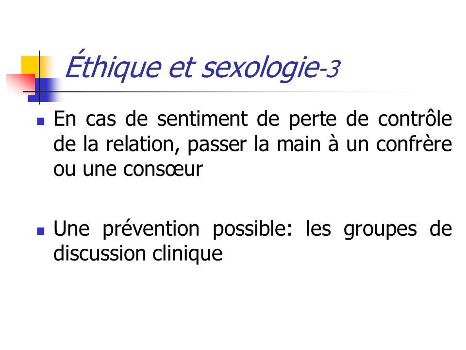 Éthique et sexologie -3 En cas de sentiment de perte de contrôle de la relation, passer la main à un confrère ou une consœur Une prévention possible: