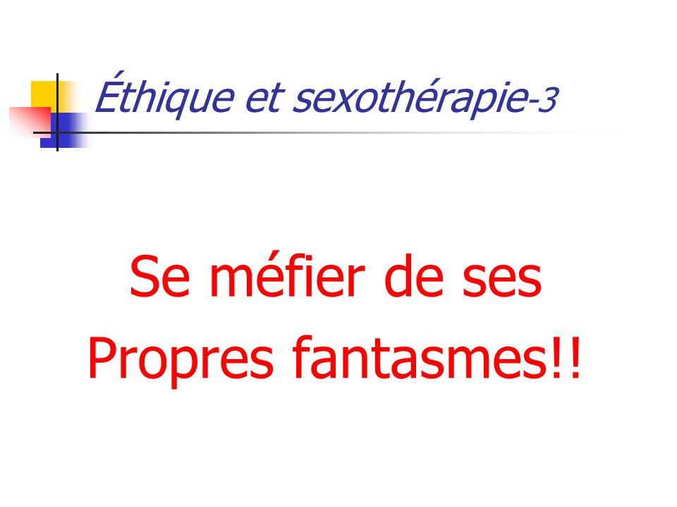 Éthique et sexothérapie -3 Se méfier de ses Propres fantasmes!!