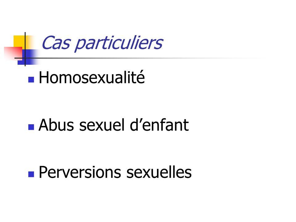 Cas particuliers Homosexualité Abus sexuel denfant Perversions sexuelles