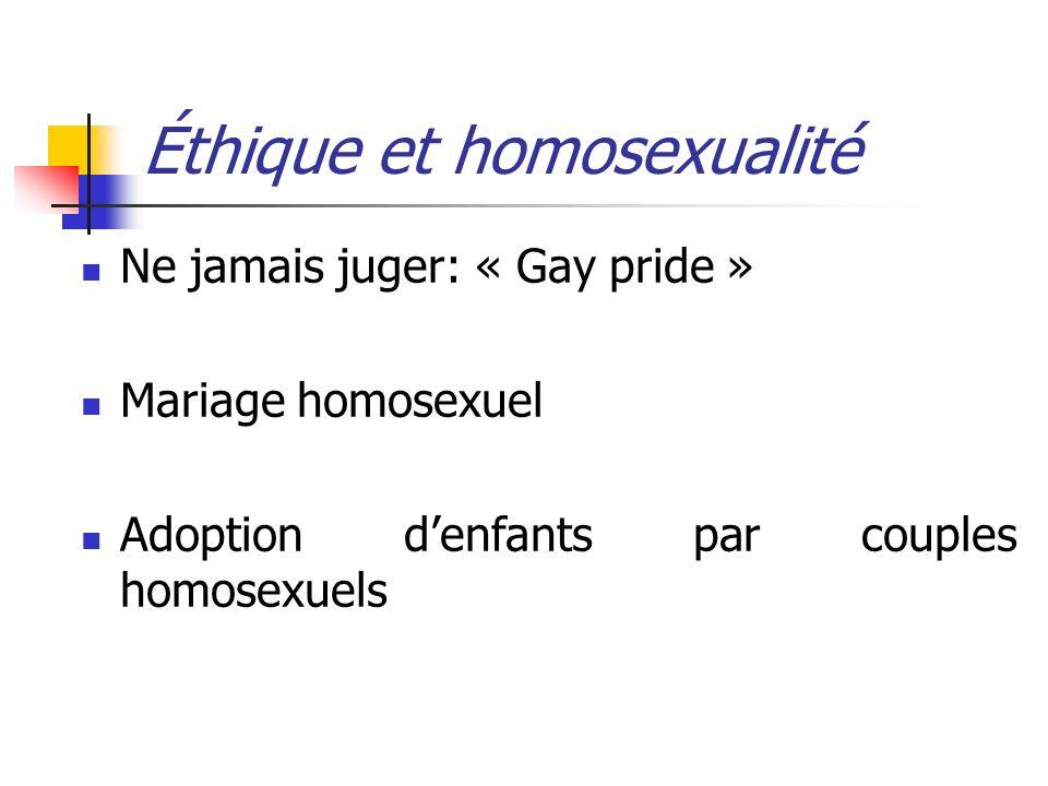 Éthique et homosexualité Ne jamais juger: « Gay pride » Mariage homosexuel Adoption denfants par couples homosexuels