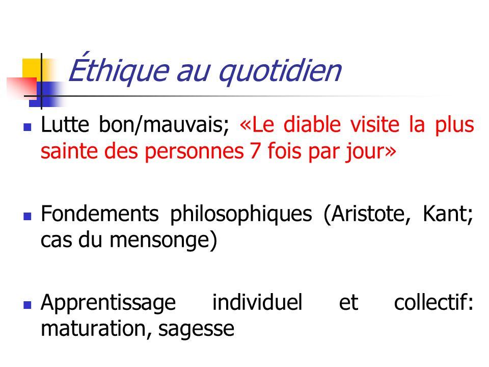 Éthique au quotidien Lutte bon/mauvais; «Le diable visite la plus sainte des personnes 7 fois par jour» Fondements philosophiques (Aristote, Kant; cas