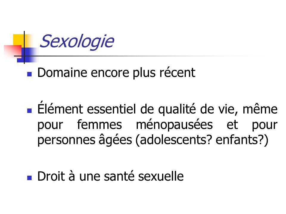 Sexologie Domaine encore plus récent Élément essentiel de qualité de vie, même pour femmes ménopausées et pour personnes âgées (adolescents? enfants?)