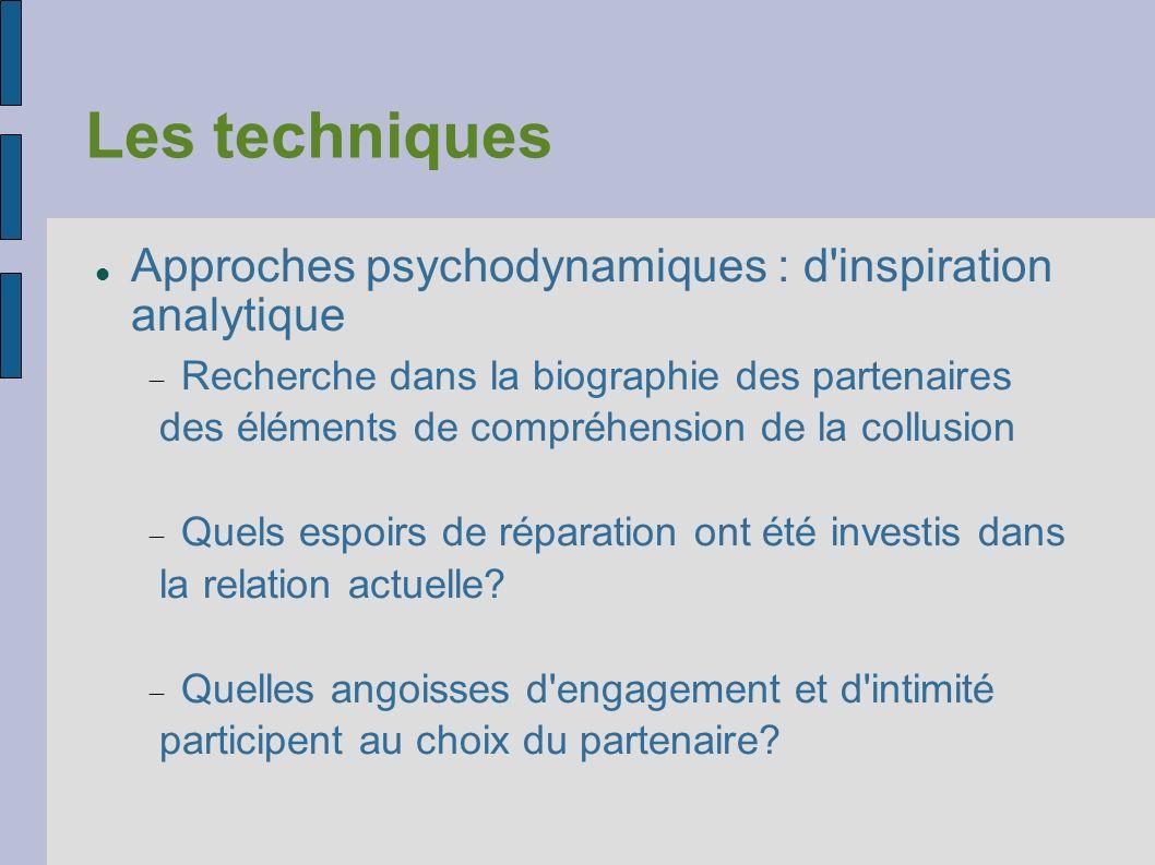 Les techniques Approches psychodynamiques : d'inspiration analytique Recherche dans la biographie des partenaires des éléments de compréhension de la