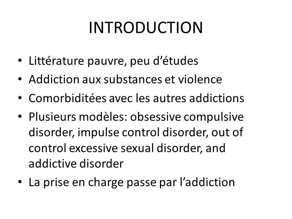 INTRODUCTION Littérature pauvre, peu détudes Addiction aux substances et violence Comorbiditées avec les autres addictions Plusieurs modèles: obsessiv