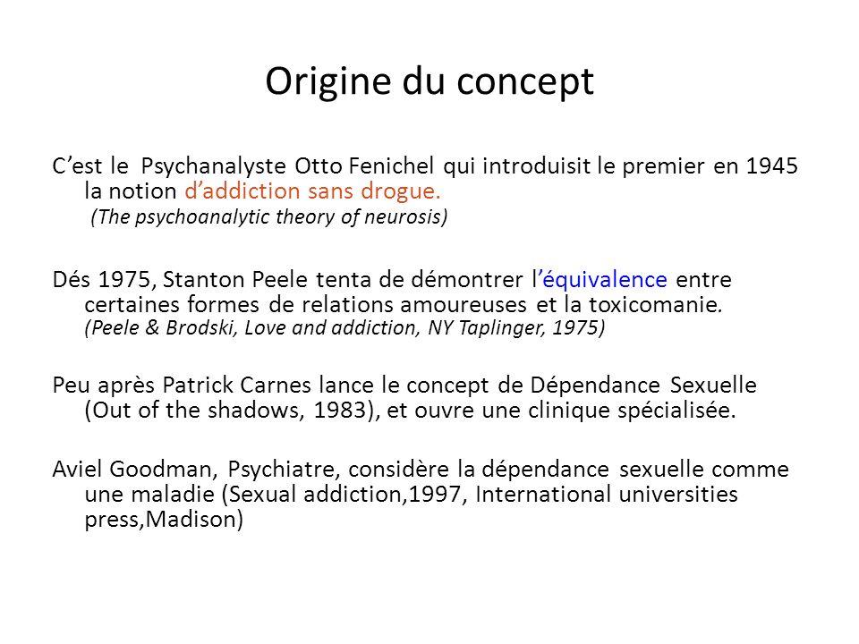 Origine du concept Cest le Psychanalyste Otto Fenichel qui introduisit le premier en 1945 la notion daddiction sans drogue. (The psychoanalytic theory