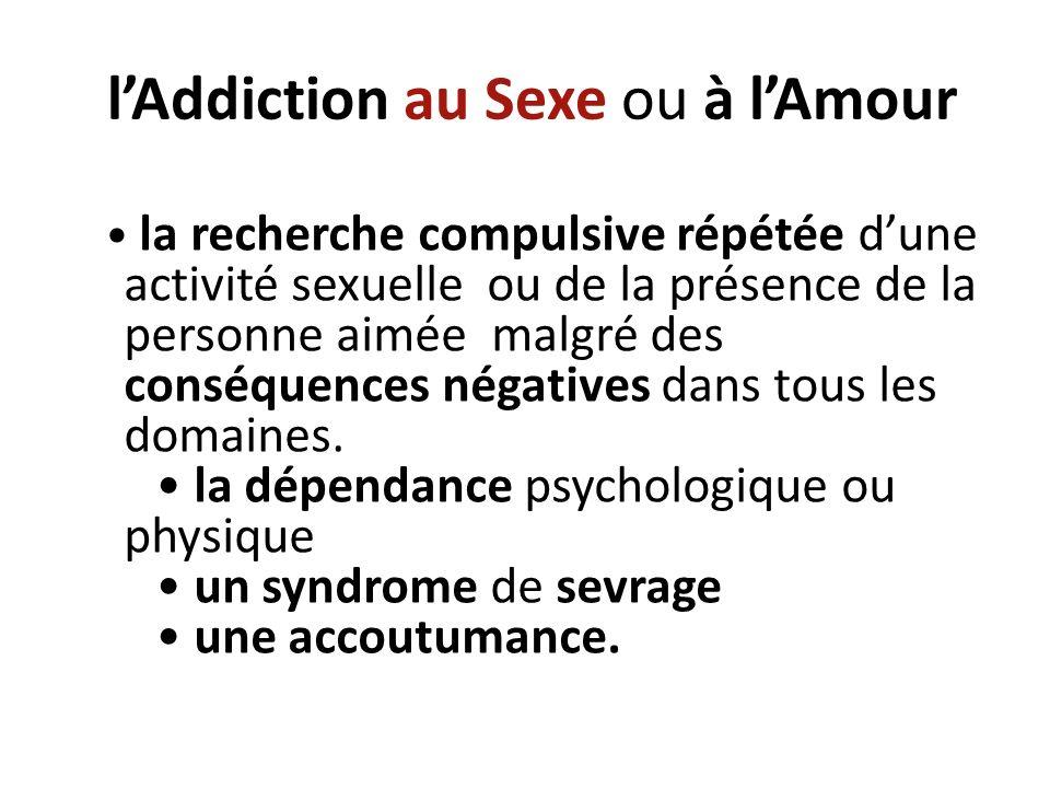 Dépendance sexuelle daprès CARNES recoupe DSM l V Recherche immodérée du comportement addictif (C.A.) Echec des tentatives de réduction du C.A.