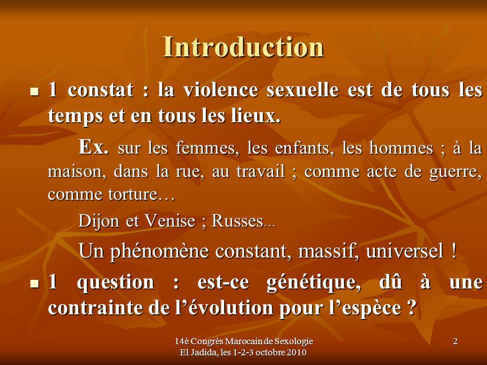 14è Congrès Marocain de Sexologie El Jadida, les 1-2-3 octobre 2010 2 Introduction 1 constat : la violence sexuelle est de tous les temps et en tous l