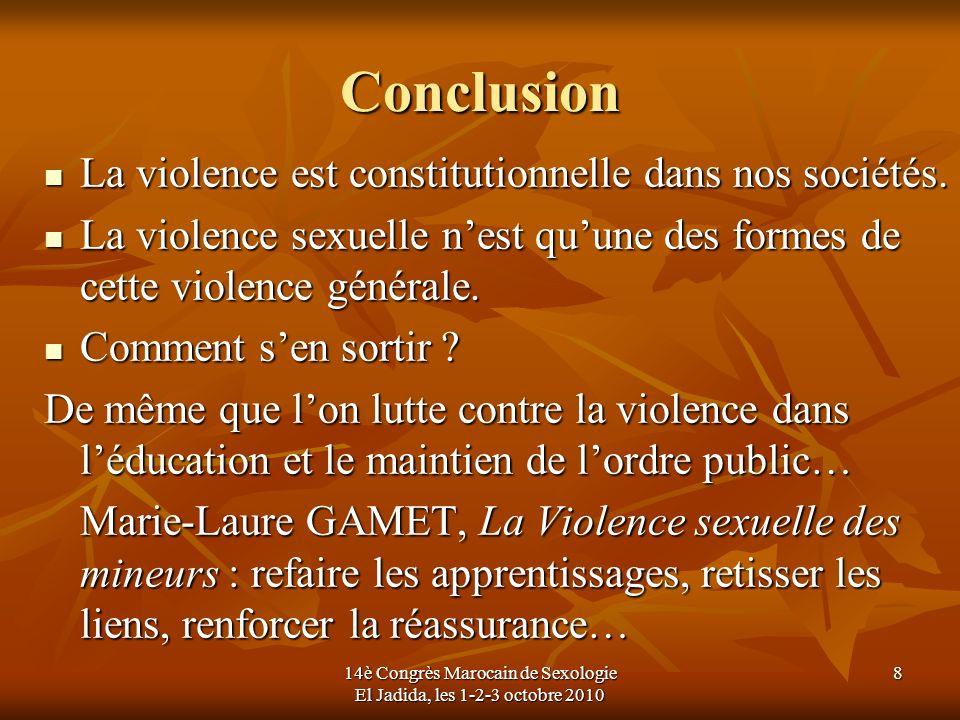 Conclusion La violence est constitutionnelle dans nos sociétés. La violence est constitutionnelle dans nos sociétés. La violence sexuelle nest quune d