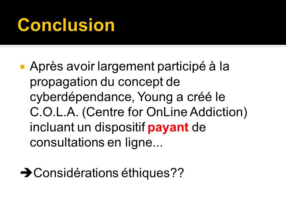Après avoir largement participé à la propagation du concept de cyberdépendance, Young a créé le C.O.L.A. (Centre for OnLine Addiction) incluant un dis