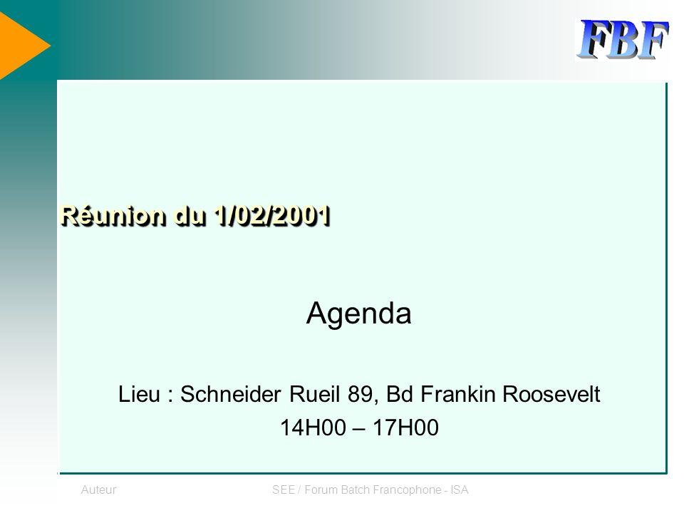 AuteurSEE / Forum Batch Francophone - ISA Réunion du 1/02/2001 Agenda Lieu : Schneider Rueil 89, Bd Frankin Roosevelt 14H00 – 17H00