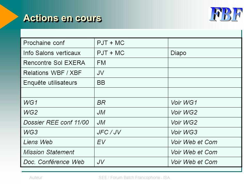 AuteurSEE / Forum Batch Francophone - ISA Actions en cours Prochaine confPJT + MC Info Salons verticauxPJT + MCDiapo Rencontre Sol EXERAFM Relations WBF / XBFJV Enquête utilisateursBB WG1BRVoir WG1 WG2JMVoir WG2 Dossier REE conf 11/00JMVoir WG2 WG3JFC / JVVoir WG3 Liens WebEVVoir Web et Com Mission StatementVoir Web et Com Doc.