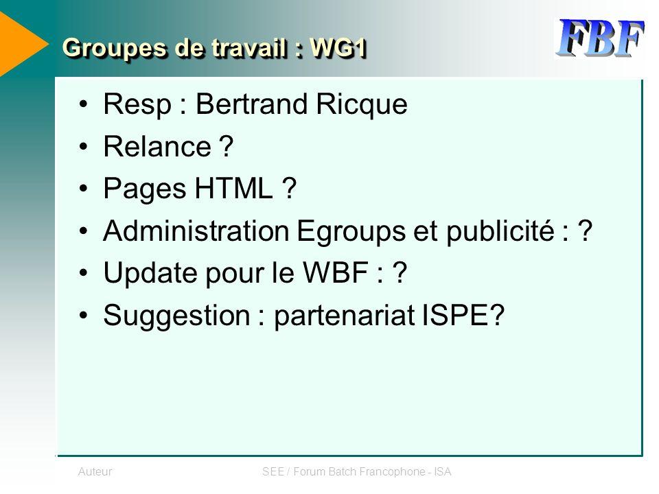 AuteurSEE / Forum Batch Francophone - ISA Groupes de travail : WG1 Resp : Bertrand Ricque Relance .