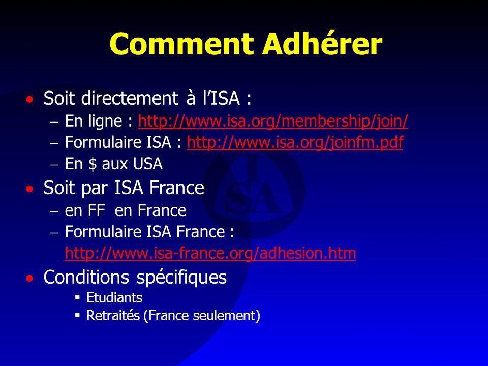Comment Adhérer Soit directement à lISA : En ligne : http://www.isa.org/membership/join/http://www.isa.org/membership/join/ Formulaire ISA : http://ww