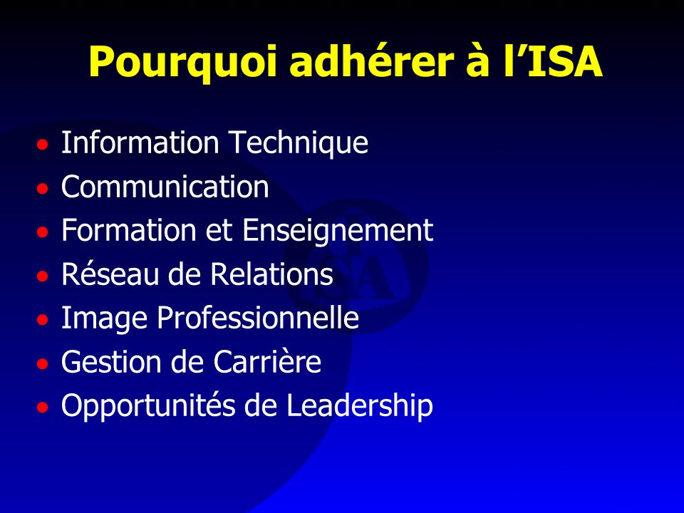 Pourquoi adhérer à lISA Information Technique Communication Formation et Enseignement Réseau de Relations Image Professionnelle Gestion de Carrière Op