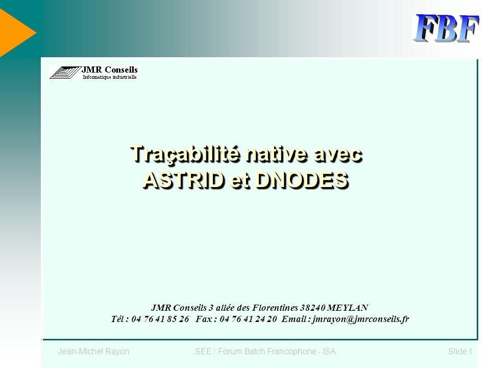 Jean-Michel RayonSEE / Forum Batch Francophone - ISASlide 1 Traçabilité native avec ASTRID et DNODES JMR Conseils 3 allée des Florentines 38240 MEYLAN