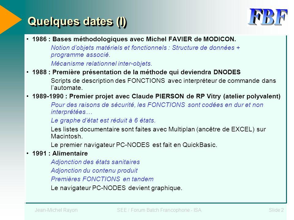 Jean-Michel RayonSEE / Forum Batch Francophone - ISASlide 2 Quelques dates (I) 1986 : Bases méthodologiques avec Michel FAVIER de MODICON. Notion dobj