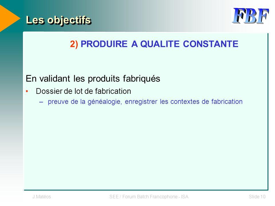 J.MatéosSEE / Forum Batch Francophone - ISASlide 10 En validant les produits fabriqués Dossier de lot de fabrication –preuve de la généalogie, enregis