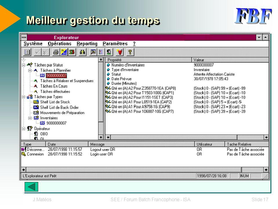 J.MatéosSEE / Forum Batch Francophone - ISASlide 17 Meilleur gestion du temps