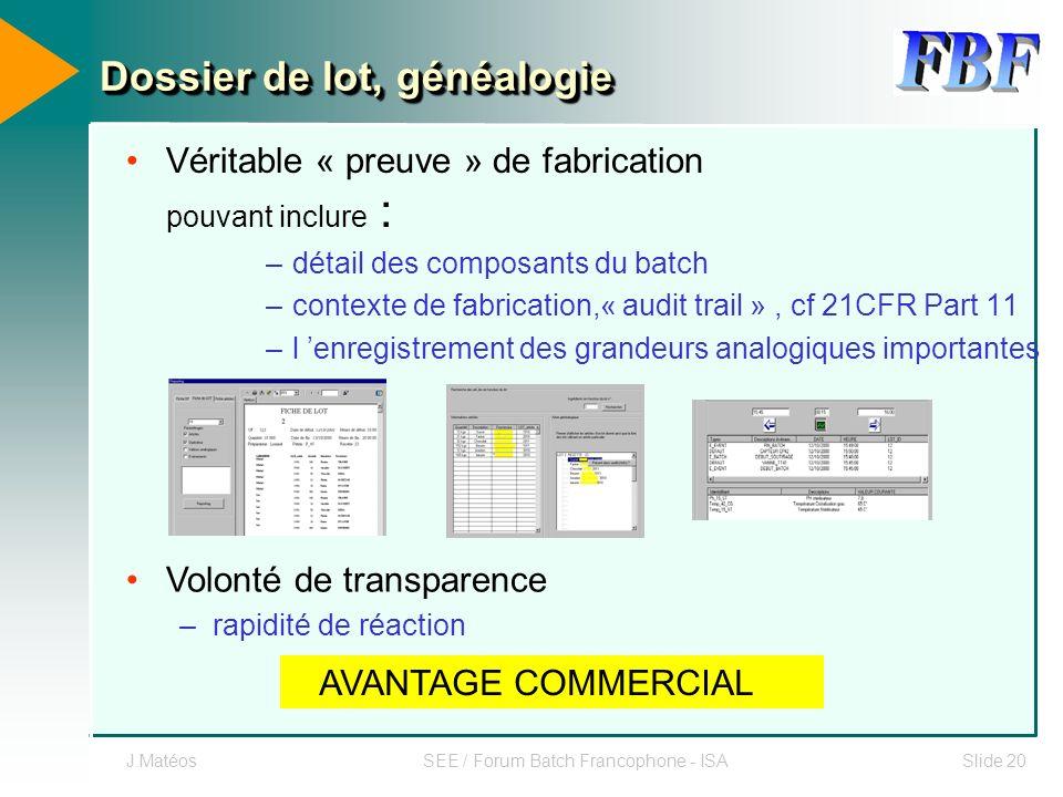J.MatéosSEE / Forum Batch Francophone - ISASlide 20 Dossier de lot, généalogie Véritable « preuve » de fabrication pouvant inclure : –détail des compo