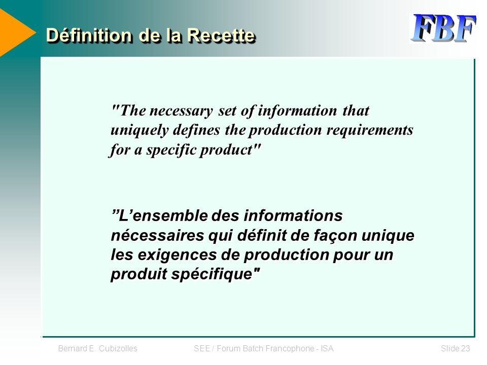 Bernard E. CubizollesSEE / Forum Batch Francophone - ISASlide 23 Définition de la Recette