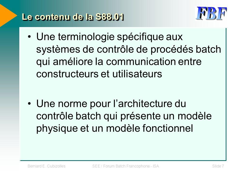 Bernard E. CubizollesSEE / Forum Batch Francophone - ISASlide 7 Le contenu de la S88.01 Une terminologie spécifique aux systèmes de contrôle de procéd