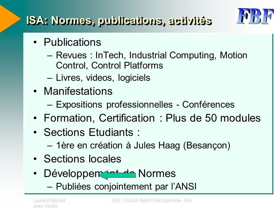 Laurent Bochet Jean Vieille SEE / Forum Batch Francophone - ISA ISA: Normes, publications, activités Publications –Revues : InTech, Industrial Computi
