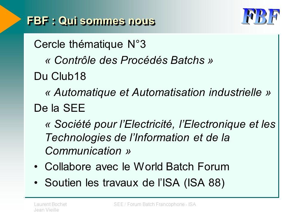 Laurent Bochet Jean Vieille SEE / Forum Batch Francophone - ISA FBF : Qui sommes nous Cercle thématique N°3 « Contrôle des Procédés Batchs » Du Club18