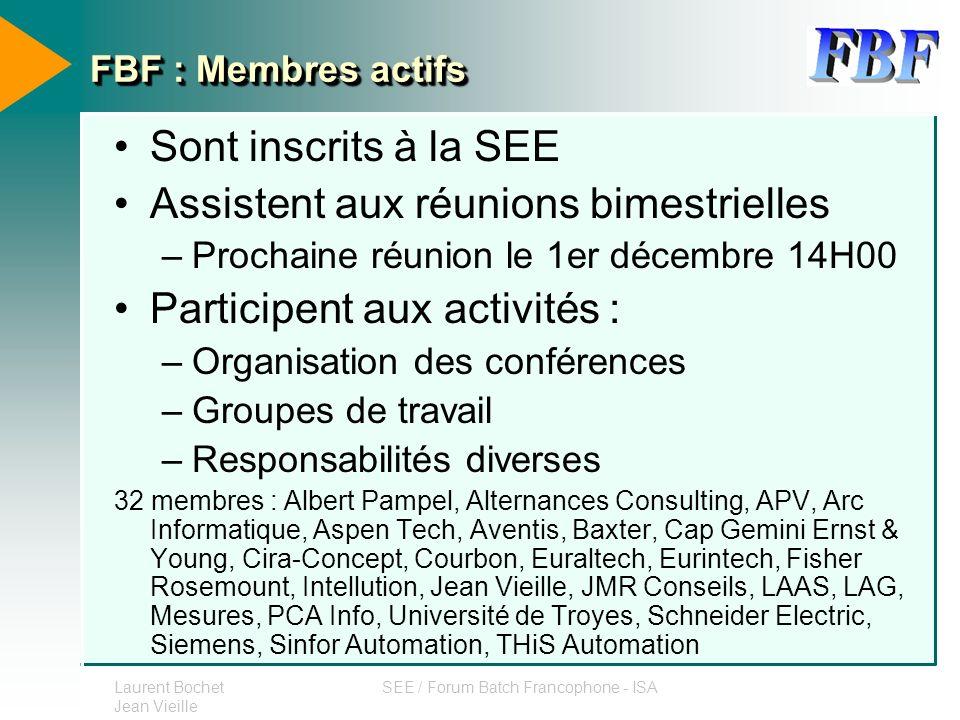 Laurent Bochet Jean Vieille SEE / Forum Batch Francophone - ISA FBF : Membres actifs Sont inscrits à la SEE Assistent aux réunions bimestrielles –Proc