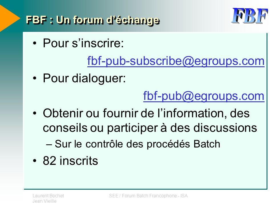 Laurent Bochet Jean Vieille SEE / Forum Batch Francophone - ISA FBF : Un forum déchange Pour sinscrire: fbf-pub-subscribe@egroups.com Pour dialoguer: