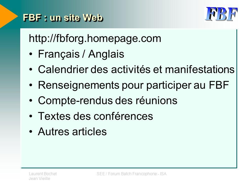 Laurent Bochet Jean Vieille SEE / Forum Batch Francophone - ISA FBF : un site Web http://fbforg.homepage.com Français / Anglais Calendrier des activit