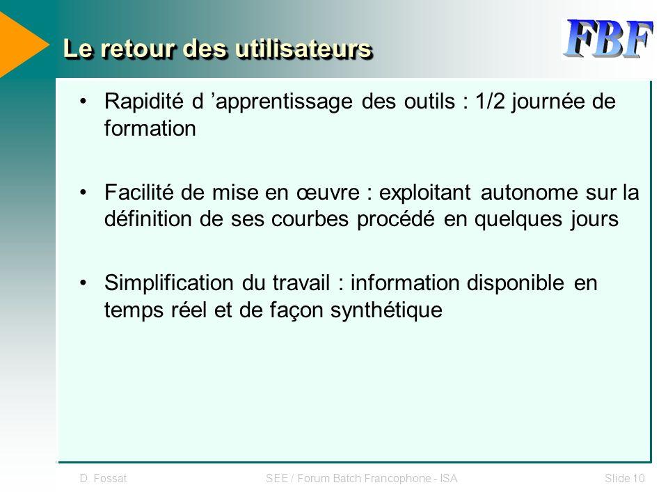 D. FossatSEE / Forum Batch Francophone - ISASlide 10 Le retour des utilisateurs Rapidité d apprentissage des outils : 1/2 journée de formation Facilit